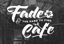 Fade and The Hard To Find Cafe