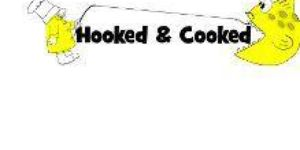 Hooked And Cooked